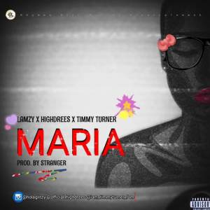 Lamzy Ft Highdrees Timmy Turner Maria Mino Mp3 Download