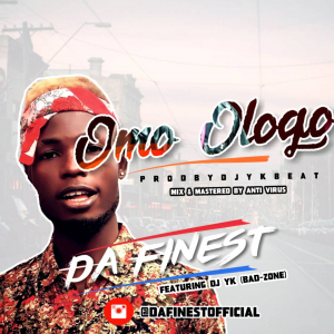 Music: Da Finest - Omo Ologo ft  Dj Yk • Webexmusic