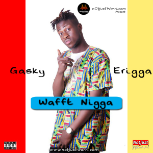 Music: Gasky – Waff Town Nigga ft Erigga Prod by Disally | @officialgasky @erigganewmoney