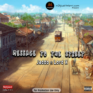 Music: Jaddo – Message to the Street ft Lord X