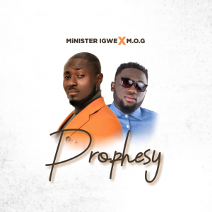 Listen UP: Minister Igwe feat  M O G - Prophesy