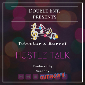 Music: Tobestar ft Kurve7 - Hustle Talk